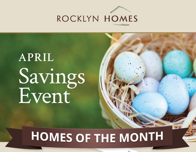 Don't miss the April Savings event happening now. See the Homes of the Month available from Rocklyn Homes